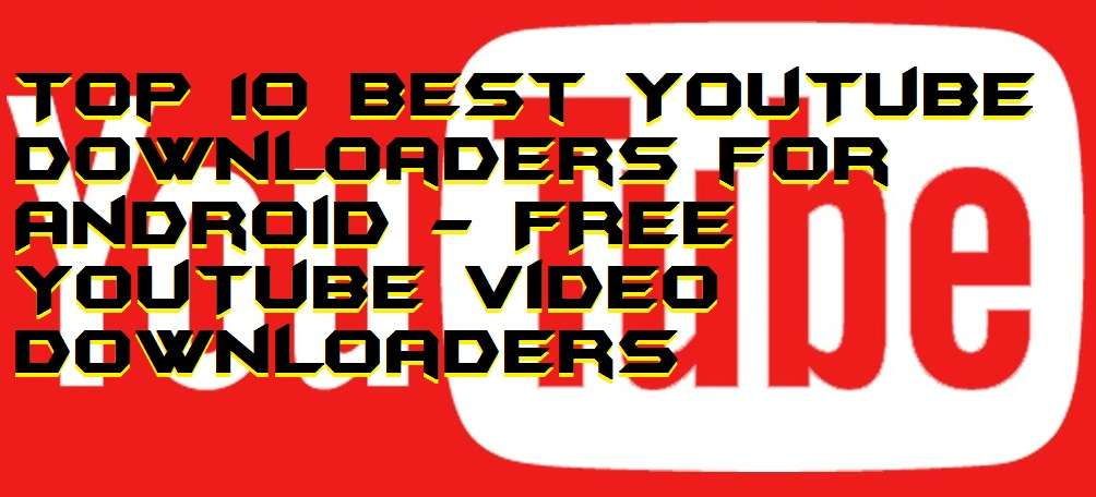Top 10 Best YouTube Downloaders for Android - FREE YouTube Video Downloaders