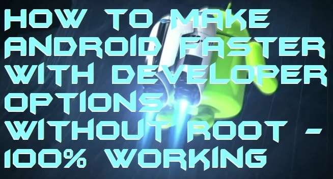 How to Make Android Faster with Developer Options Without Root - 100% Working