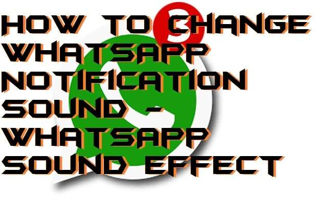 How to Change WhatsApp Notification Sound - WhatsApp Sound Effect