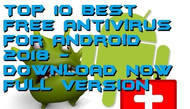 Top 10 Best Free Antivirus For Android 2018 - Download Now Full Version