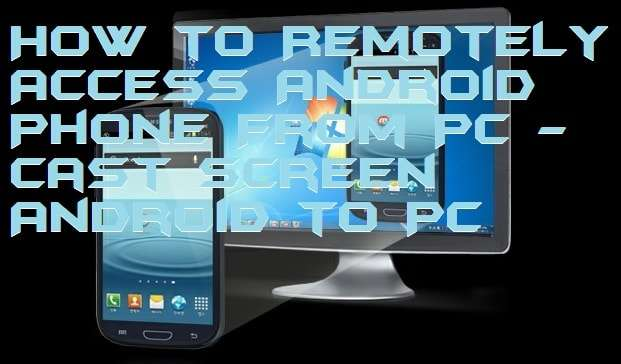 How to Remotely Access Android Phone From PC - Cast Screen Android to PC
