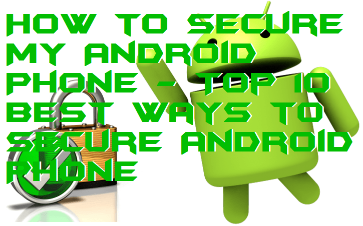 How to Secure My Android Phone - Top 10 Best Ways to Secure Android Phone