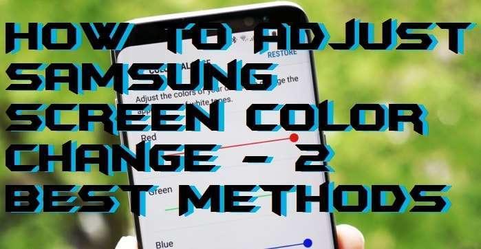 How to Adjust Samsung Screen Color Change - 2 Best Methods