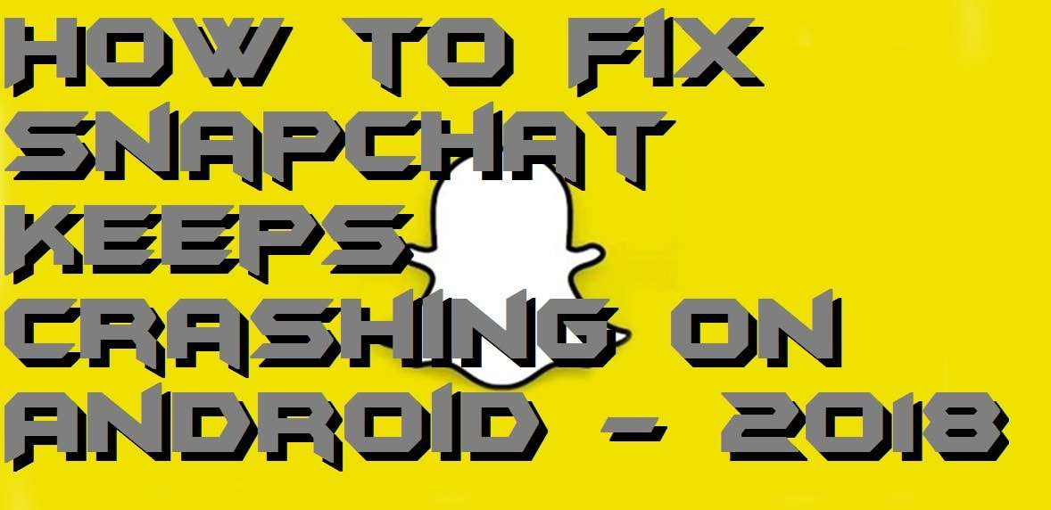 How to Fix Snapchat Keeps Crashing on Android - 2018