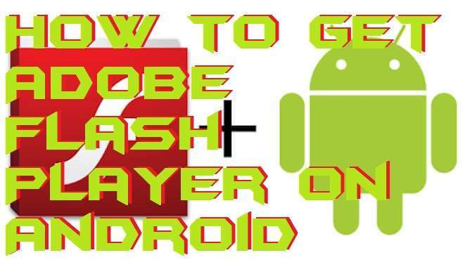 How to Get Adobe Flash Player on Android