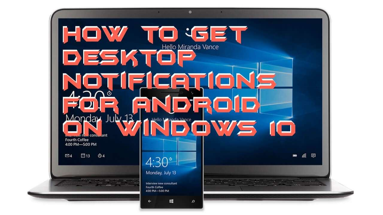How to Get Desktop Notifications For Android on Windows 10