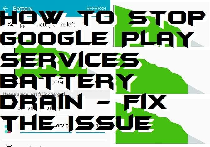 How to Stop Google Play Services Battery Drain - Fix the Issue