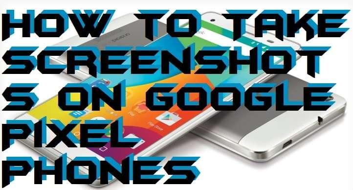 How to Take Screenshots on Google Pixel Phones
