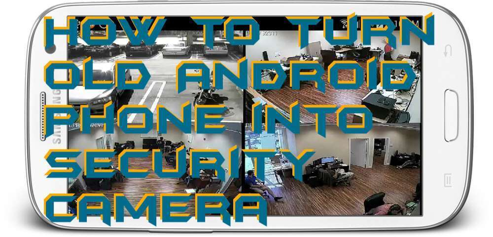 How to Turn Old Android Phone into Security Camera 2