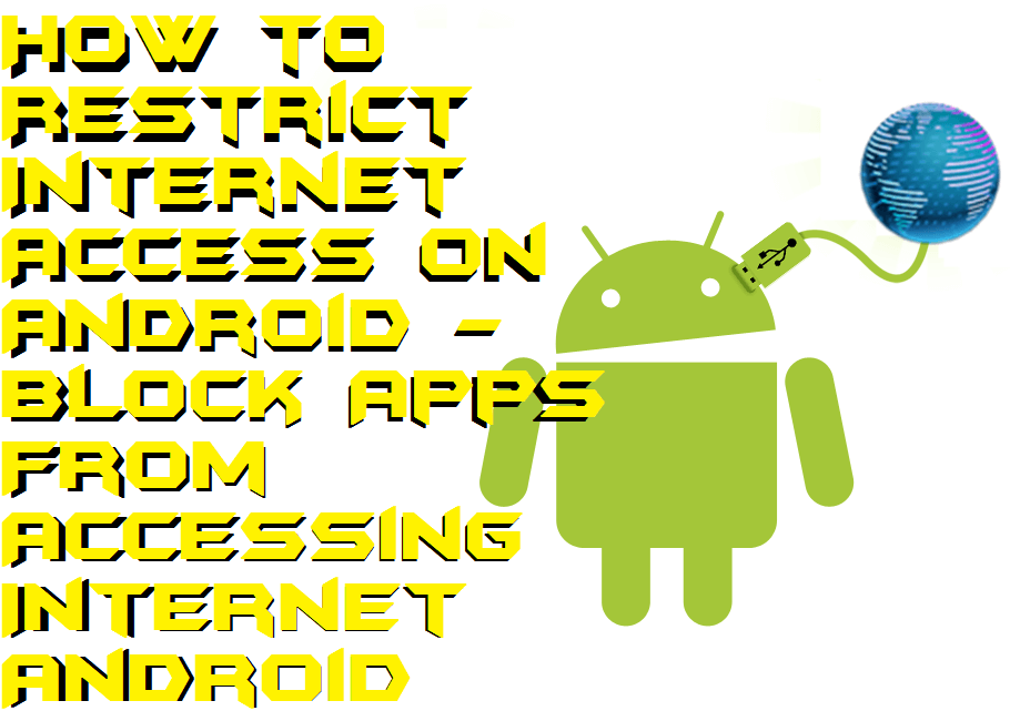 How to Restrict Internet Access on Android - Block Apps From Accessing Internet Android