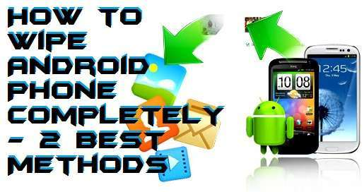 How to Wipe Android Phone Completely - 2 Best Methods