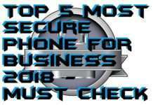 Top 5 Most Secure Phone for Business 2018 - Must Check