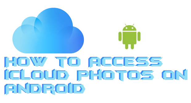 How to Access iCloud Photos on Android - 100% Working