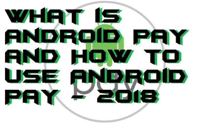 What is Android Pay and How to Use Android Pay - 2018