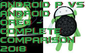 Android P vs Android Oreo - Complete Comparison 2018