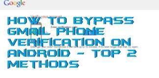 How to Bypass Gmail Phone Verification on Android - Top 2 Methods