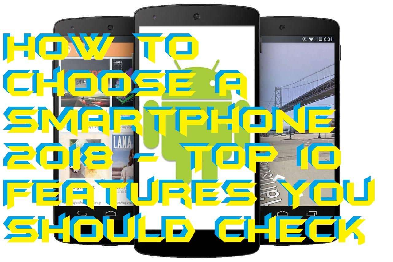 How to Choose a Smartphone 2018 - Top 10 Features You Should Check