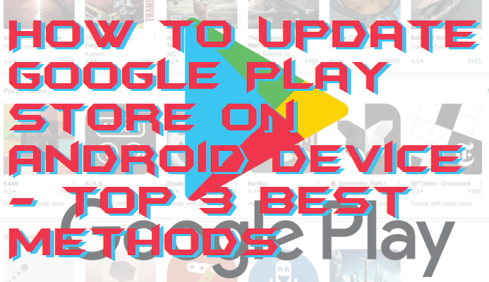 How to Update Google Play Store on Android Device - Top 3 Best Methods