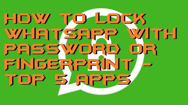How to Lock WhatsApp With Password or Fingerprint - Top 5 Apps