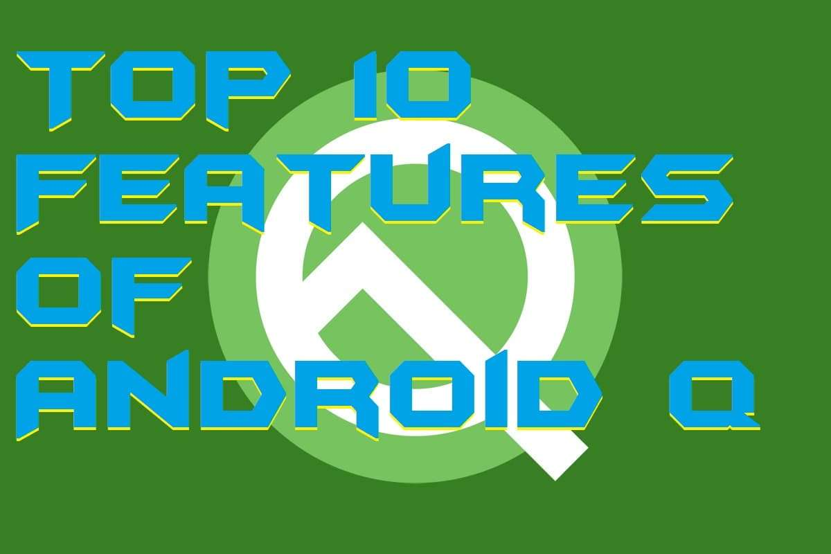 Top 10 Features of Android Q 1