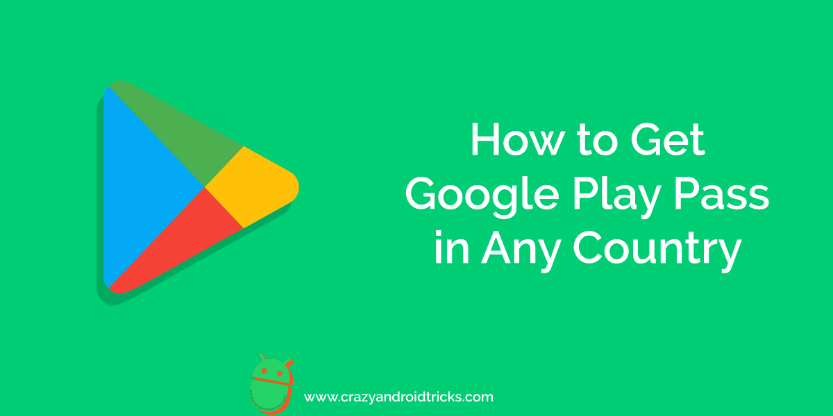 How Get Google Play Pass in Any Country