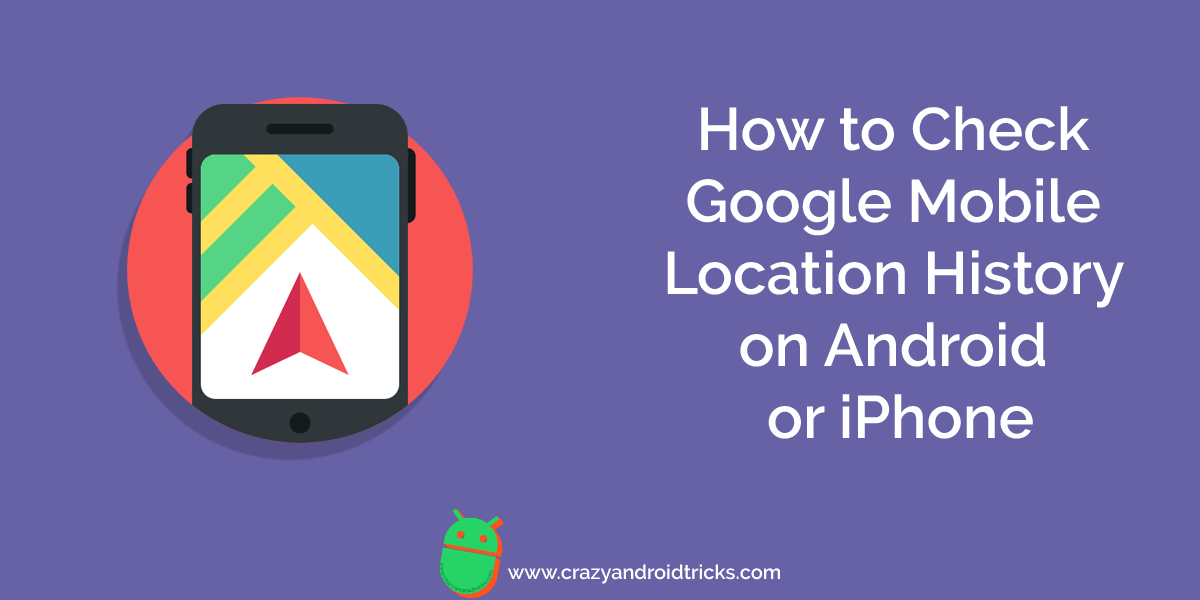 How to Check Google Mobile Location History on Android or iPhone