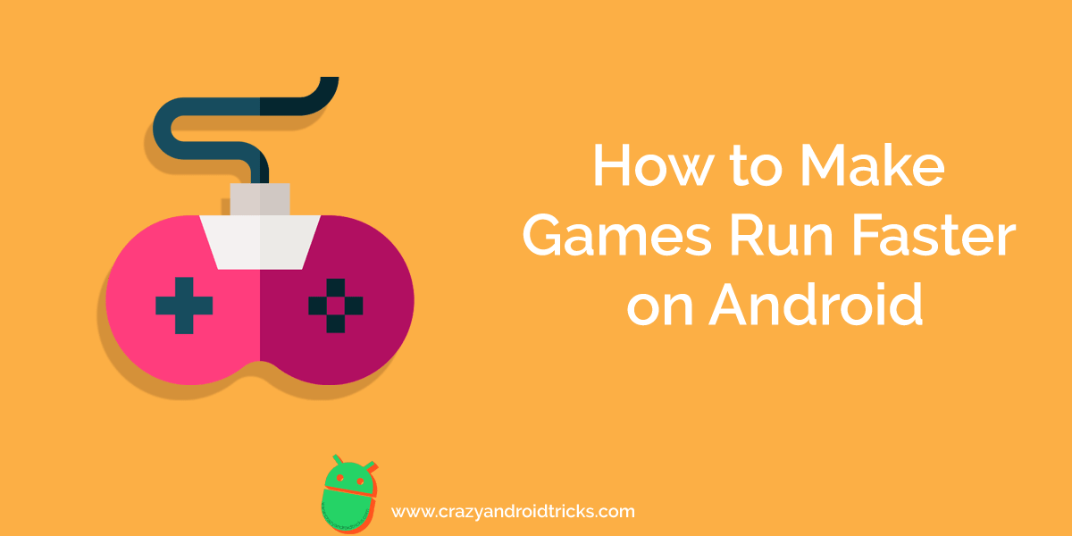 How to Make Games Run Faster on Android